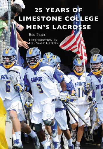 25 Years of Limestone College Men's Lacrosse ebook by Ben Price