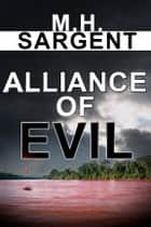 Alliance of Evil (An MP-5 CIA Thriller, Book 5) ebook by M.H. Sargent
