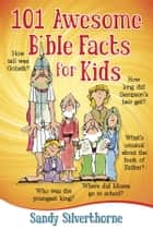 101 Awesome Bible Facts for Kids ebook by Sandy Silverthorne