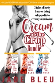 Cream of the Crop Bundle ebook by Jade Bleu