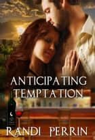 Anticipating Temptation ebook by Randi Perrin