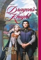 Dragon's Knight ebook by Catherine Archer