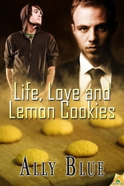 Life, Love and Lemon Cookies ebook by Ally Blue