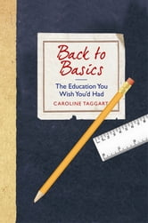 Back to Basics: The Education You Wish You'd Had ebook by Caroline Taggart