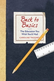 Back to Basics - The Education You Wish You'd Had ebook by Caroline Taggart