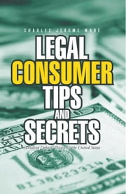 Legal Consumer Tips and Secrets - Avoiding Debtors' Prison in the United States ebook by Charles Jerome Ware