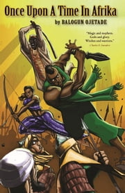 Once Upon A Time in Afrika ebook by Balogun Ojetade