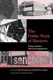 The Public Work of Rhetoric - Citizen-Scholars and Civic Engagement ebook by John M. Ackerman,David J. Coogan