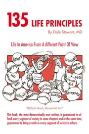 135 Life Principles - Life In America From A different Point Of View ebook by Dale Stewart, MD