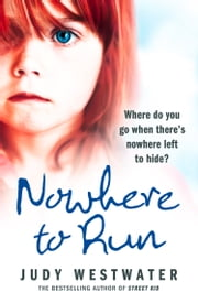 Nowhere to Run: Where do you go when there's nowhere left to hide? ebook by Judy Westwater