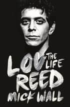 Lou Reed - The Life ebook by Mick Wall