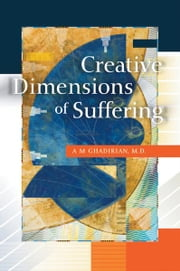Creative Dimensions of Suffering ebook by A. M. Ghadirian