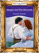 Maggie And The Maverick (Mills & Boon Vintage 90s Modern) ebook by Laurie Grant