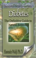 Diabetes - The Definitive Guide to Natural Remedies ebook by Hasnain Walji