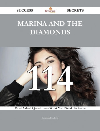 Marina and the Diamonds 114 Success Secrets - 114 Most Asked Questions On Marina and the Diamonds - What You Need To Know ebook by Raymond Deleon