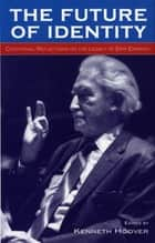 The Future of Identity - Centennial Reflections on the Legacy of Erik Erikson ebook by Kenneth Hoover