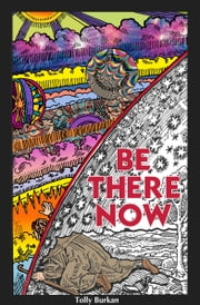Be There Now - Sequel to the Self-Empowerment Trilogy ebook by Tolly Burkan