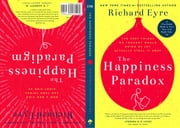 The Happiness Paradox The Happiness Paradigm - The Very Things We Thought Would Bring Us Joy Actually Steal It Away. ebook by Richard Eyre