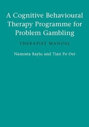 A Cognitive Behavioural Therapy Programme for Problem Gambling - Therapist Manual ebook by Namrata Raylu,Tian Po Oei