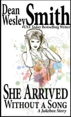 She Arrived Without A Song: A Jukebox Story ebook by Dean Wesley Smith