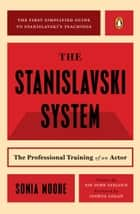 The Stanislavski System - The Professional Training of an Actor; Second Revised Edition ebook by Sonia Moore, John Gielgud, Joshua Logan