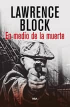 En medio de la muerte ebook by Lawrence  Block