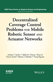 Decentralized Coverage Control Problems For Mobile Robotic Sensor and Actuator Networks ebook by Andrey V. Savkin,Teddy M. Cheng,Zhiyu Xi,Faizan Javed,Alexey S. Matveev,Hung Nguyen