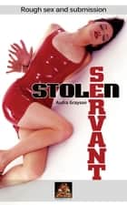 Stolen Servant: Rough sex and submission ebook by Audra Grayson