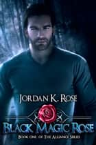 Black Magic Rose - A Vampire Romance Novel ebook by Jordan K. Rose