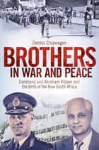 Brothers in War and Peace - Constand and Abraham Viljoen and the Birth of the New South Africa ebook by Dennis Cruywagen