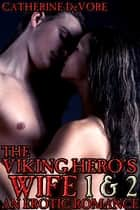 The Viking Hero's Wife 1 and 2 (An Erotic Romance) ebook by Catherine DeVore
