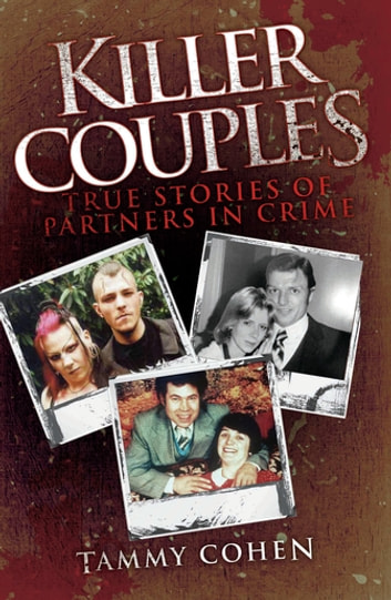 Killer Couples - True Stories of Partners in Crime, Including Fred West & Rose West ebook by Tammy Cohen