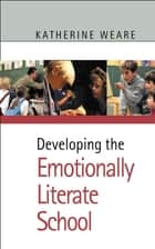 Developing the Emotionally Literate School ebook by Katherine Weare