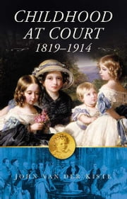 Childhood at Court, 1819-1914 ebook by John Van der Kiste