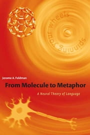 From Molecule to Metaphor - A Neural Theory of Language ebook by Jerome Feldman