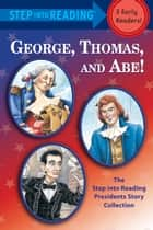 George, Thomas, and Abe! - The Step into Reading Presidents Story Collection ebook by Frank Murphy, Martha Brenner, Richard Walz,...