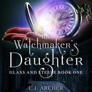 Watchmaker's Daughter, The audiobook by C.J. Archer