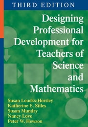 Designing Professional Development for Teachers of Science and Mathematics ebook by Susan Loucks-Horsley,Katherine E. Stiles,Ms. Susan E. Mundry,Nancy B. Love,Professor Peter W. Hewson
