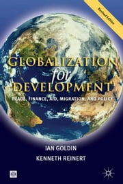 Globalization for Development: Trade, Finance, Aid, Migration, and Policy ebook by Goldin, Ian