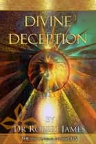 Divine Deception: The Will Traveller Chronicals ebook by Robert James