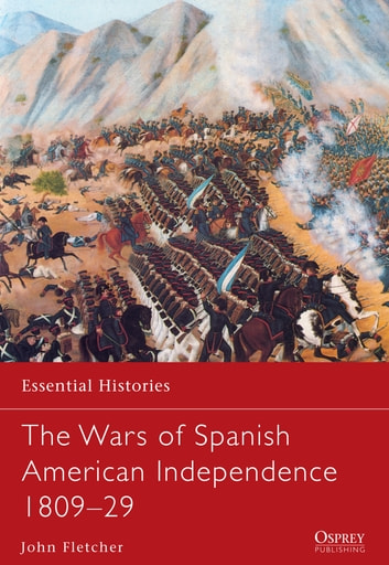 The Wars of Spanish American Independence 1809–29 ebook by John Fletcher