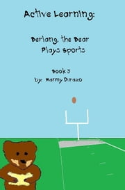 Active Learning: Berlang, the Bear Plays Sports Book 3 ebook by Manny Durazo