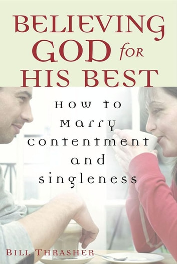 Believing God for His Best - How to Marry Contentment and Singleness ebook by Bill Thrasher