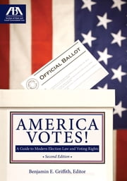 America Votes! - A Guide to Modern Election Law and Voting Rights ebook by Benjamin E. Griffith