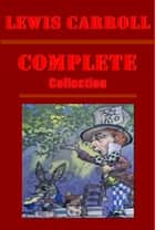 Complete Lewis Carroll Fantasy Collection ebook by Lewis Carroll