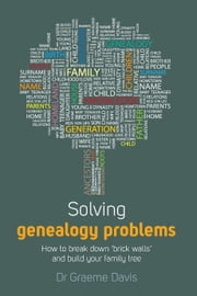Solving Genealogy Problems - How to break down 'brick walls' and build your family tree ebook by Graeme Davis