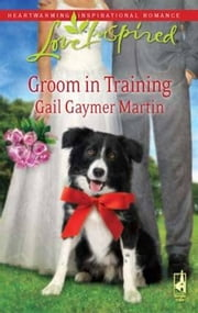 Groom in Training ebook by Gail Gaymer Martin