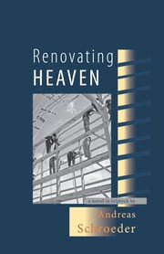Renovating Heaven ebook by Andreas Schroeder