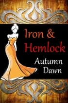 Iron and Hemlock ebook by Autumn Dawn