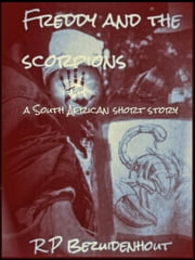 Freddy And The Scorpions ebook by R.P. Bezuidenhout